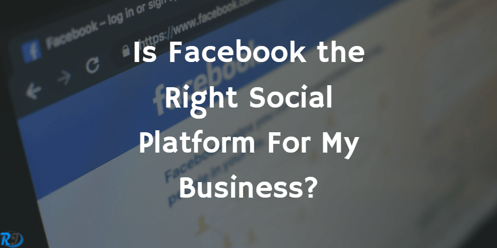 Is Facebook the Right Social Platform For My Business?